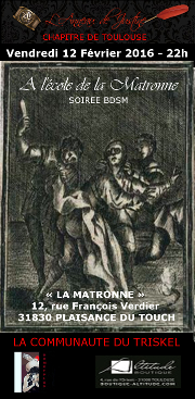 160212 – Chapitre de Toulouse – Vendredi 12 Février 2016 – 22h – Soirée BDSM – La Matronne – 31830 Plaisance du Touch