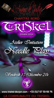191213 – Chapitre Nord – Vendredi 13 Décembre 2019 – 21h – Atelier Needle Play – Le Triskel Donjon